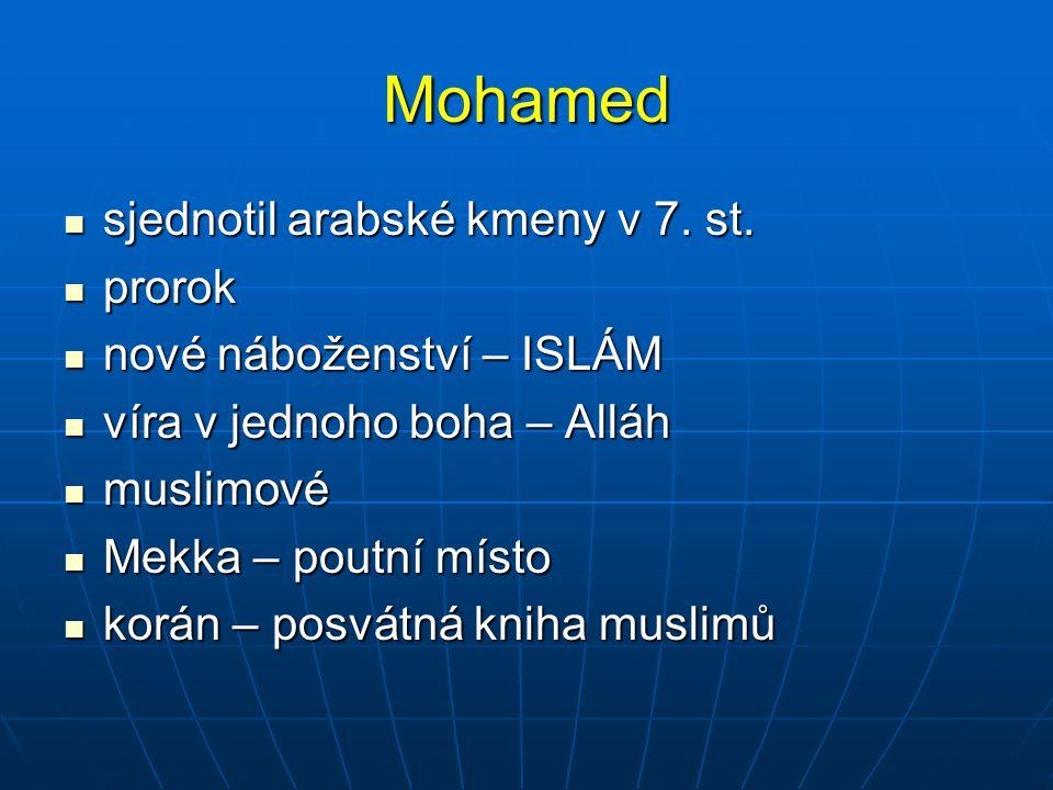Mohamed sjednotil arabské kmeny v 7. st. sjednotil arabské kmeny v 7. st. prorok prorok nové náboženství – ISLÁM nové náboženství – ISLÁM víra v jedno