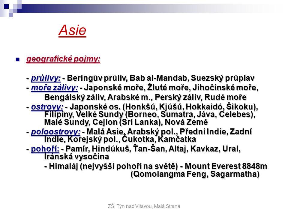 Asie geografické pojmy: geografické pojmy: - průlivy: - Beringův průliv, Bab al-Mandab, Suezský průplav - moře zálivy: - Japonské moře, Žluté moře, Jihočínské moře, Bengálský záliv, Arabské m., Perský záliv, Rudé moře - ostrovy: - Japonské os.
