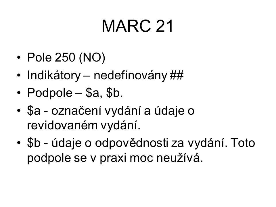 MARC 21 Pole 250 (NO) Indikátory – nedefinovány ## Podpole – $a, $b.