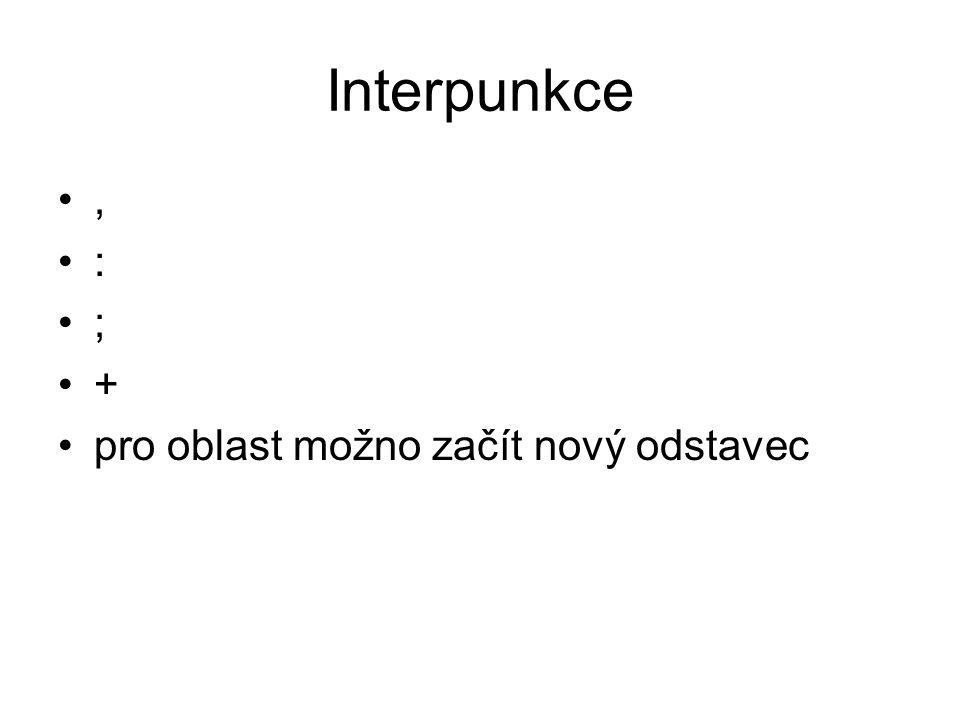 Interpunkce, : ; + pro oblast možno začít nový odstavec