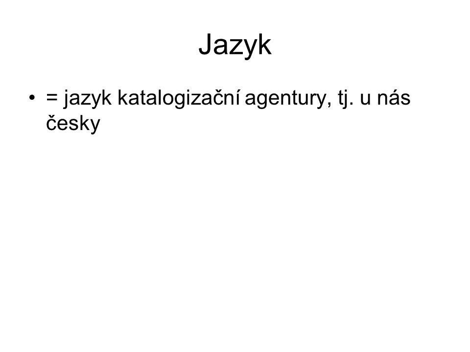 Jazyk = jazyk katalogizační agentury, tj. u nás česky