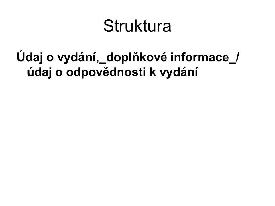 Struktura Údaj o vydání,_doplňkové informace_/ údaj o odpovědnosti k vydání