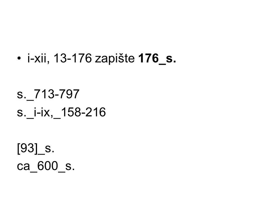 i-xii, 13-176 zapište 176_s. s._713-797 s._i-ix,_158-216 [93]_s. ca_600_s.