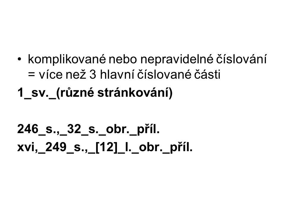 komplikované nebo nepravidelné číslování = více než 3 hlavní číslované části 1_sv._(různé stránkování) 246_s.,_32_s._obr._příl.