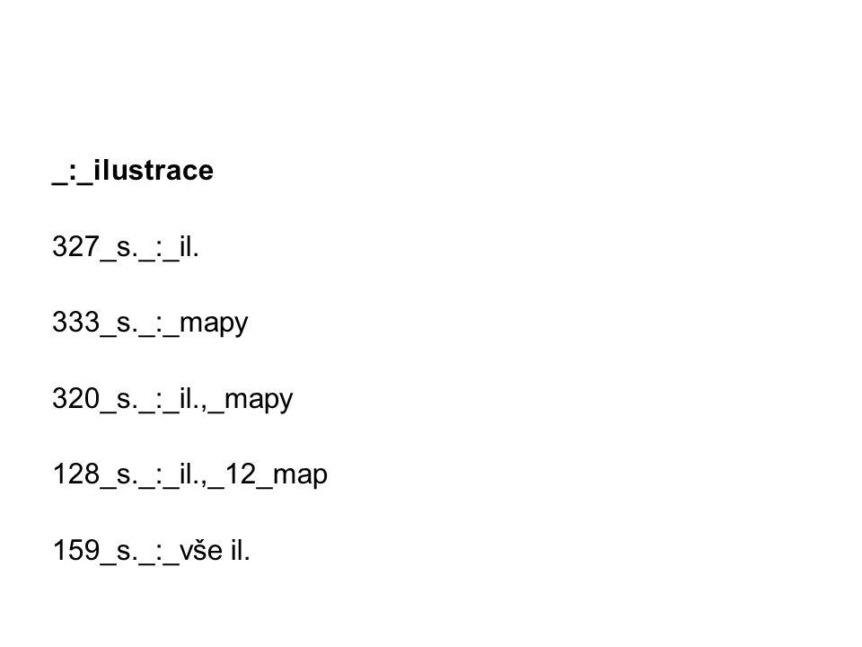 _:_ilustrace 327_s._:_il. 333_s._:_mapy 320_s._:_il.,_mapy 128_s._:_il.,_12_map 159_s._:_vše il.