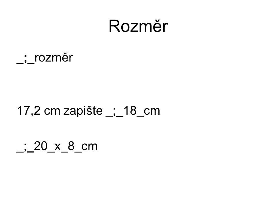 Rozměr _;_rozměr 17,2 cm zapište _;_18_cm _;_20_x_8_cm