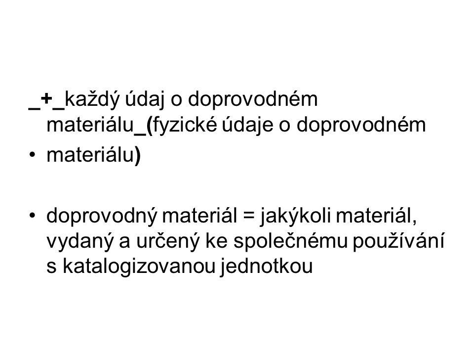 _+_každý údaj o doprovodném materiálu_(fyzické údaje o doprovodném materiálu) doprovodný materiál = jakýkoli materiál, vydaný a určený ke společnému používání s katalogizovanou jednotkou