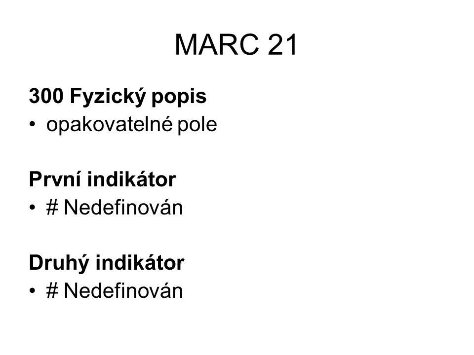 MARC 21 300 Fyzický popis opakovatelné pole První indikátor # Nedefinován Druhý indikátor # Nedefinován