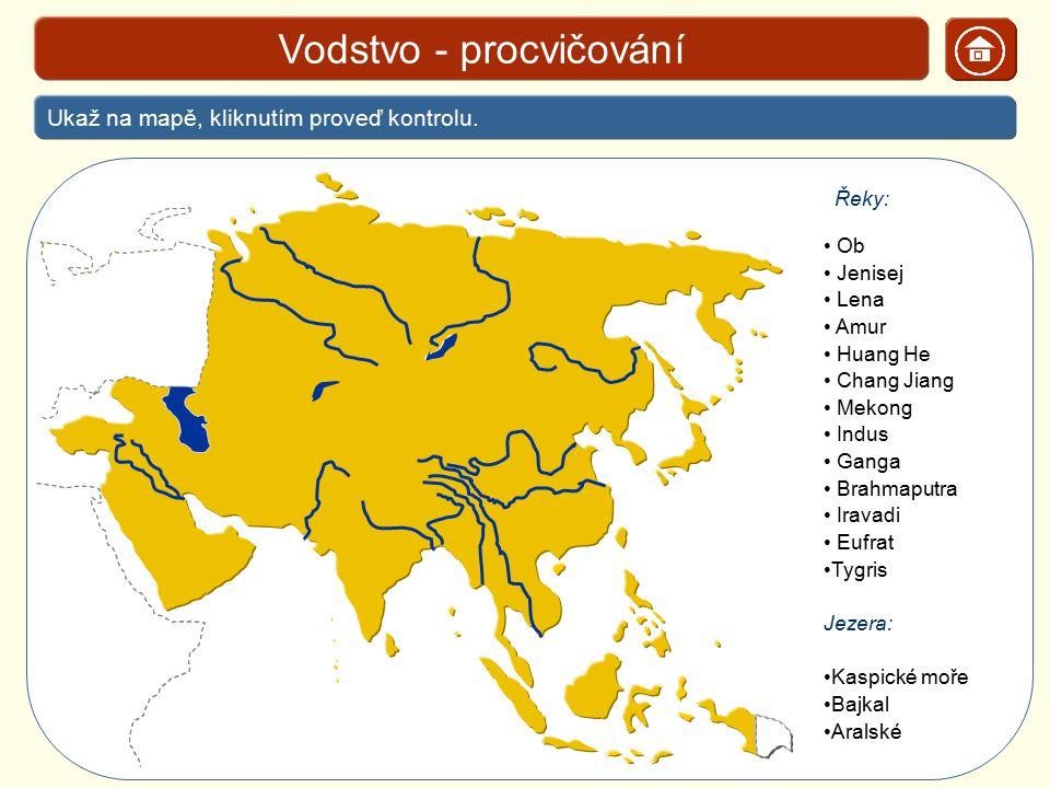 Vodstvo - procvičování Ukaž na mapě, kliknutím proveď kontrolu. Řeky: Ob Jenisej Lena Amur Huang He Chang Jiang Mekong Indus Ganga Brahmaputra Iravadi