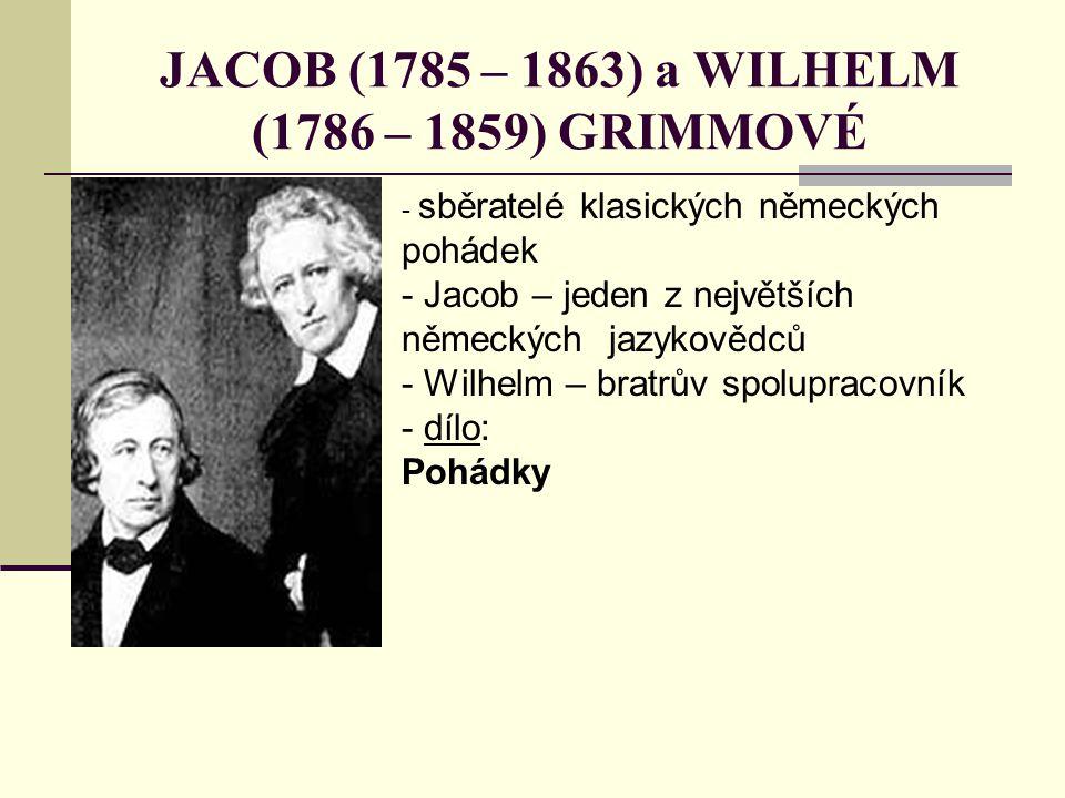 JACOB (1785 – 1863) a WILHELM (1786 – 1859) GRIMMOVÉ - sběratelé klasických německých pohádek - Jacob – jeden z největších německých jazykovědců - Wil