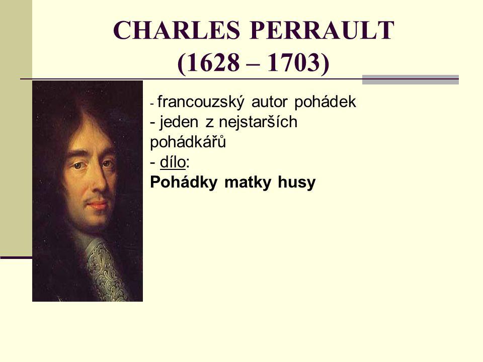 CHARLES PERRAULT (1628 – 1703) - francouzský autor pohádek - jeden z nejstarších pohádkářů - dílo: Pohádky matky husy