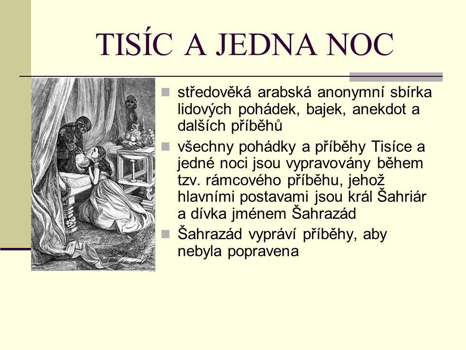 TISÍC A JEDNA NOC středověká arabská anonymní sbírka lidových pohádek, bajek, anekdot a dalších příběhů všechny pohádky a příběhy Tisíce a jedné noci