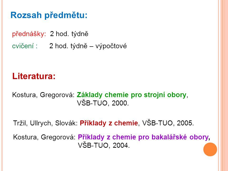 Tržil, Ullrych, Slovák: Příklady z chemie, VŠB-TUO, 2005. Kostura, Gregorová: Příklady z chemie pro bakalářské obory, VŠB-TUO, 2004. Rozsah předmětu: