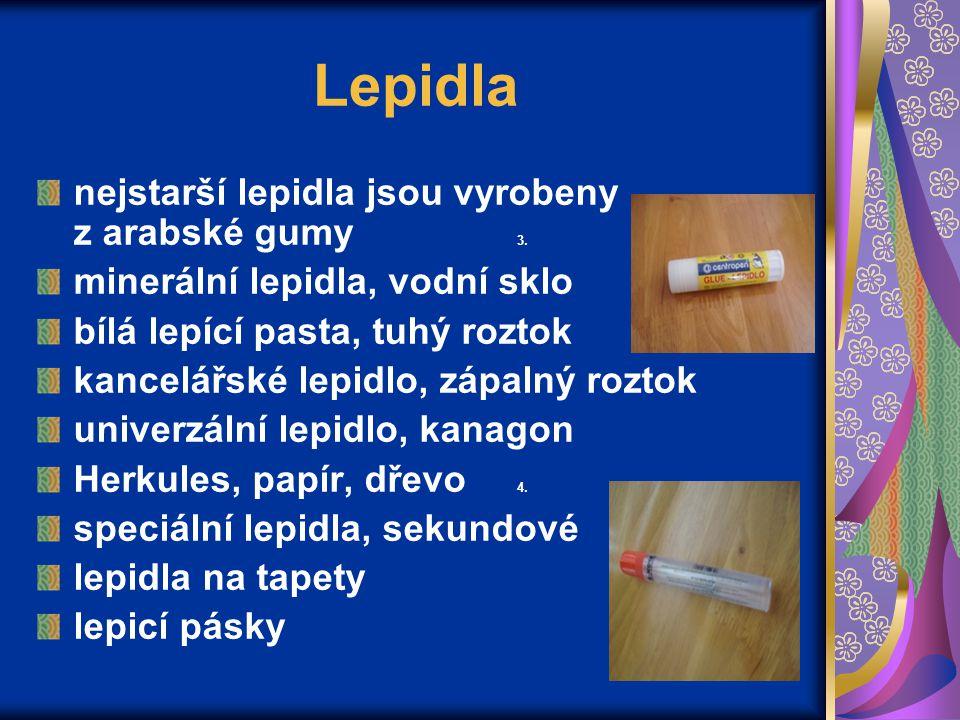 Lepidla nejstarší lepidla jsou vyrobeny z arabské gumy 3. minerální lepidla, vodní sklo bílá lepící pasta, tuhý roztok kancelářské lepidlo, zápalný ro