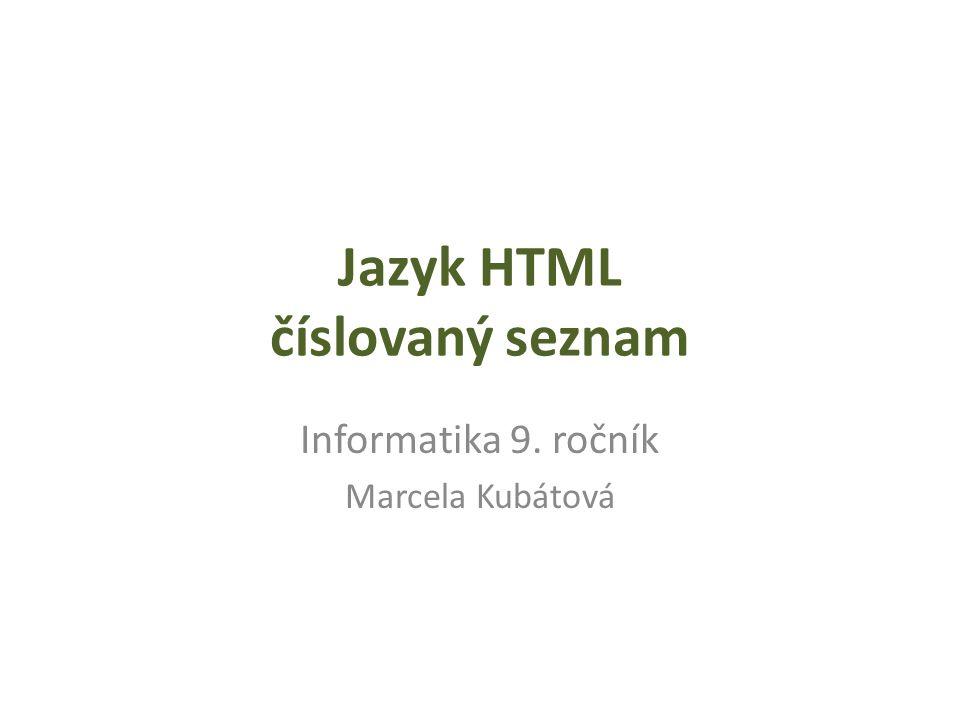 Jazyk HTML číslovaný seznam Informatika 9. ročník Marcela Kubátová