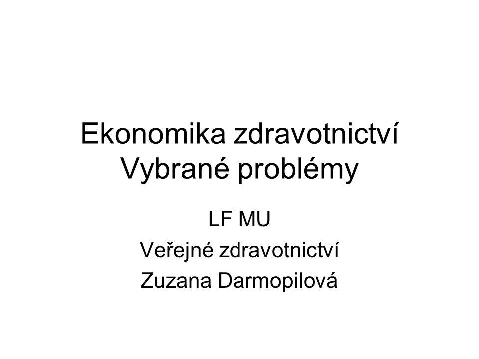 Ekonomika zdravotnictví Vybrané problémy LF MU Veřejné zdravotnictví Zuzana Darmopilová