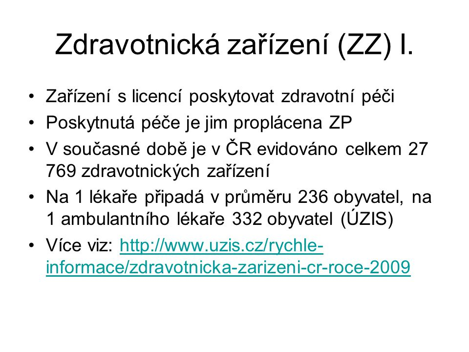 Zdravotnická zařízení (ZZ) I. Zařízení s licencí poskytovat zdravotní péči Poskytnutá péče je jim proplácena ZP V současné době je v ČR evidováno celk