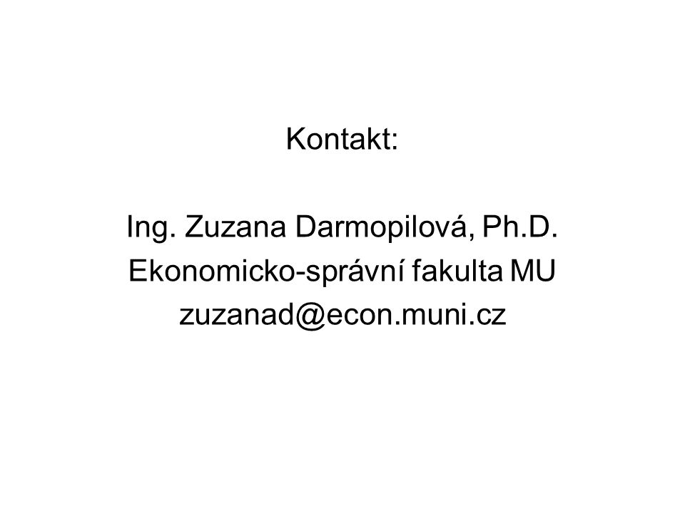 Kontakt: Ing. Zuzana Darmopilová, Ph.D. Ekonomicko-správní fakulta MU zuzanad@econ.muni.cz