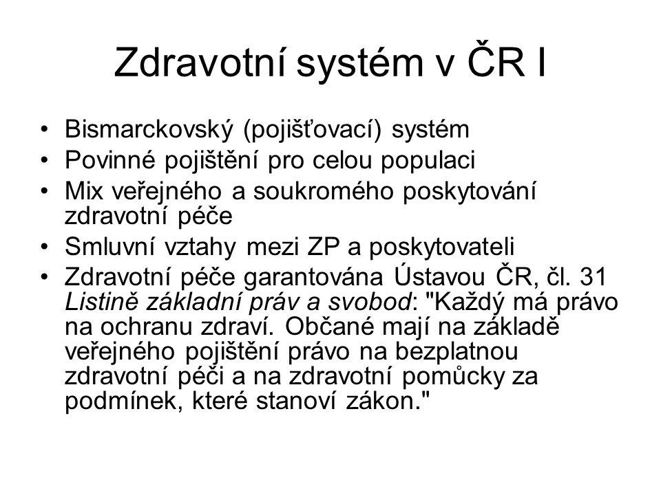 Zdravotní systém v ČR I Bismarckovský (pojišťovací) systém Povinné pojištění pro celou populaci Mix veřejného a soukromého poskytování zdravotní péče