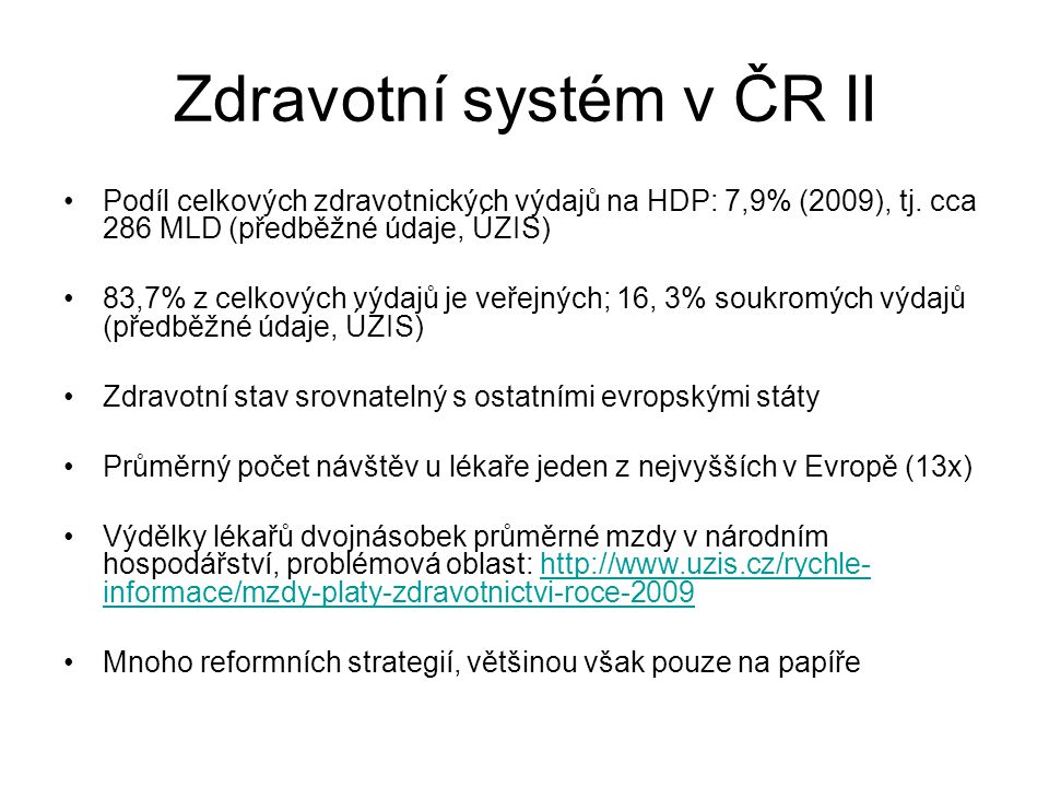 Zdravotní systém v ČR II Podíl celkových zdravotnických výdajů na HDP: 7,9% (2009), tj. cca 286 MLD (předběžné údaje, ÚZIS) 83,7% z celkových výdajů j