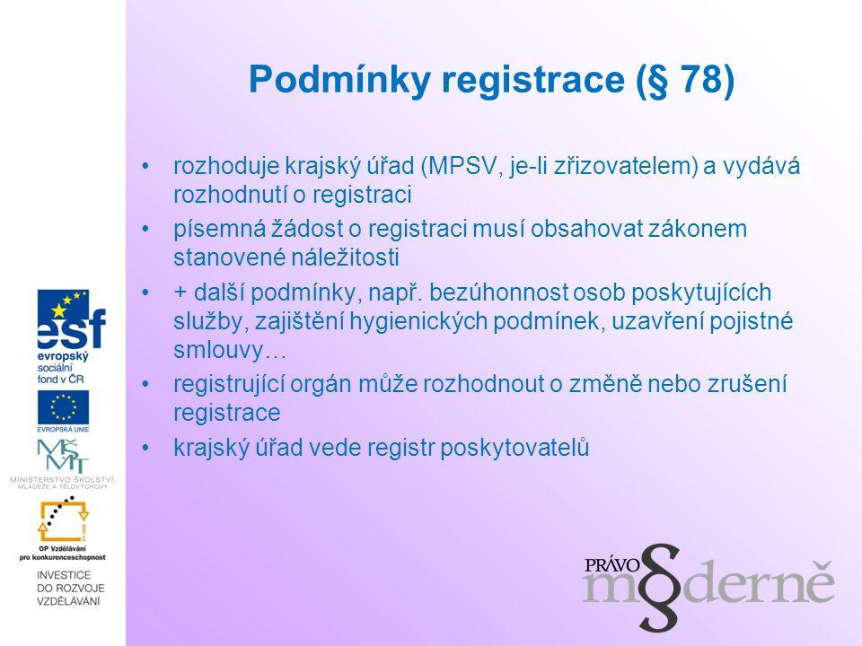 Podmínky registrace (§ 78) rozhoduje krajský úřad (MPSV, je-li zřizovatelem) a vydává rozhodnutí o registraci písemná žádost o registraci musí obsahov
