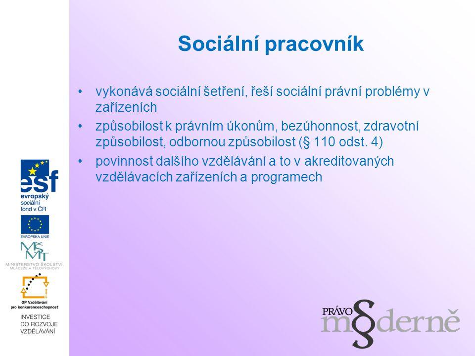 Sociální pracovník vykonává sociální šetření, řeší sociální právní problémy v zařízeních způsobilost k právním úkonům, bezúhonnost, zdravotní způsobil