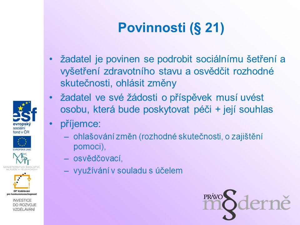 Povinnosti (§ 21) žadatel je povinen se podrobit sociálnímu šetření a vyšetření zdravotního stavu a osvědčit rozhodné skutečnosti, ohlásit změny žadat