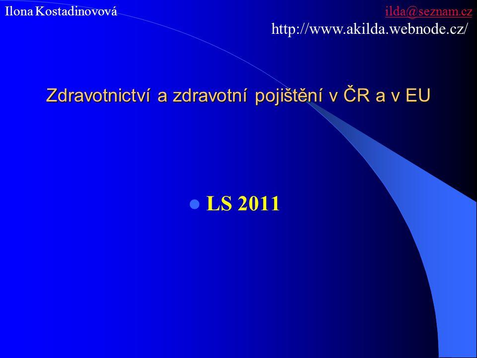 Zdravotnictví a zdravotní pojištění v ČR a v EU LS 2011 Ilona Kostadinovová ilda@seznam.czilda@seznam.cz http://www.akilda.webnode.cz/