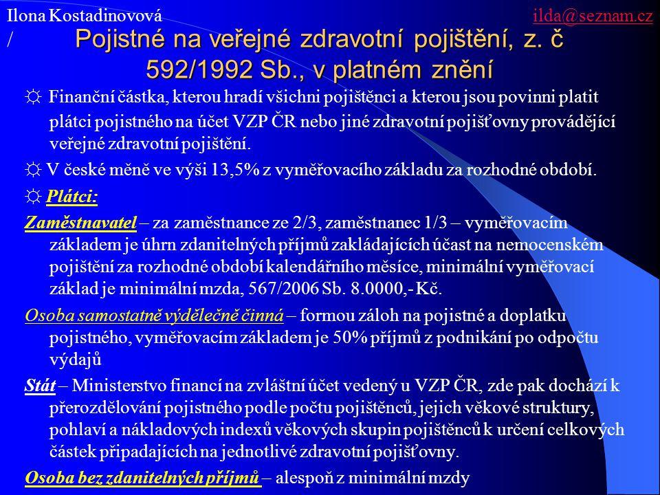 Pojistné na veřejné zdravotní pojištění, z. č 592/1992 Sb., v platném znění ☼ Finanční částka, kterou hradí všichni pojištěnci a kterou jsou povinni p