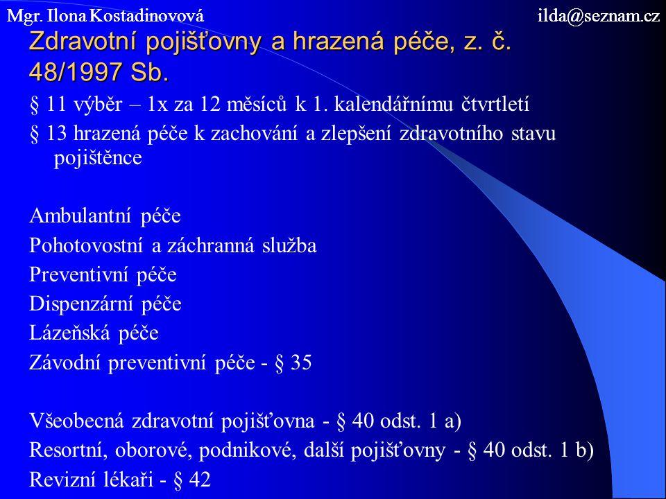 Zdravotní pojišťovny a hrazená péče, z. č. 48/1997 Sb. § 11 výběr – 1x za 12 měsíců k 1. kalendářnímu čtvrtletí § 13 hrazená péče k zachování a zlepše