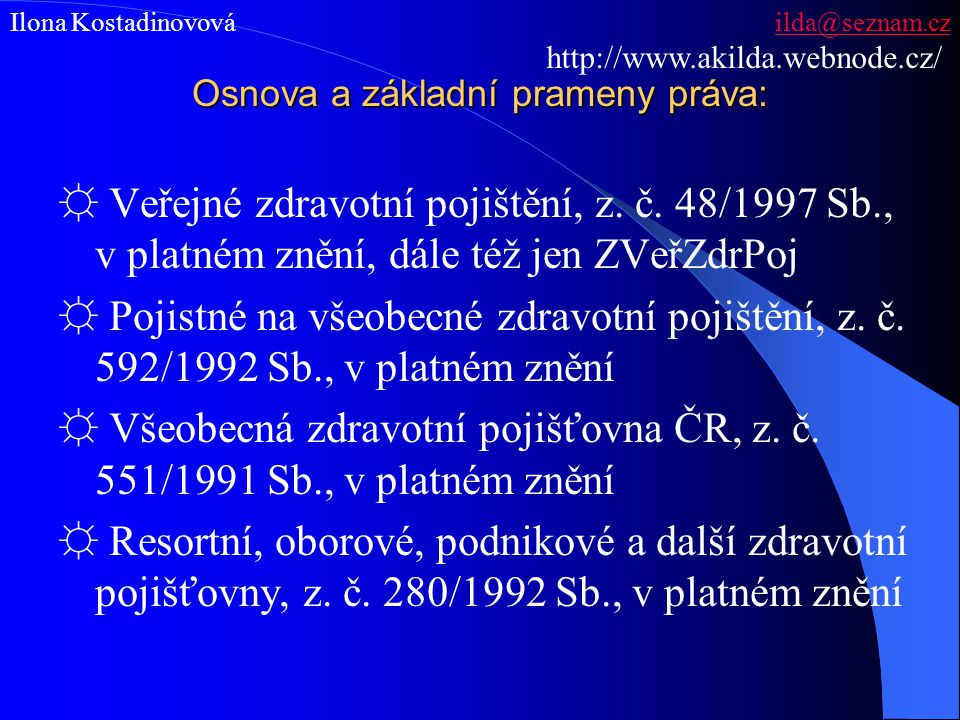 Osnova a základní prameny práva: ☼ Veřejné zdravotní pojištění, z. č. 48/1997 Sb., v platném znění, dále též jen ZVeřZdrPoj ☼ Pojistné na všeobecné zd