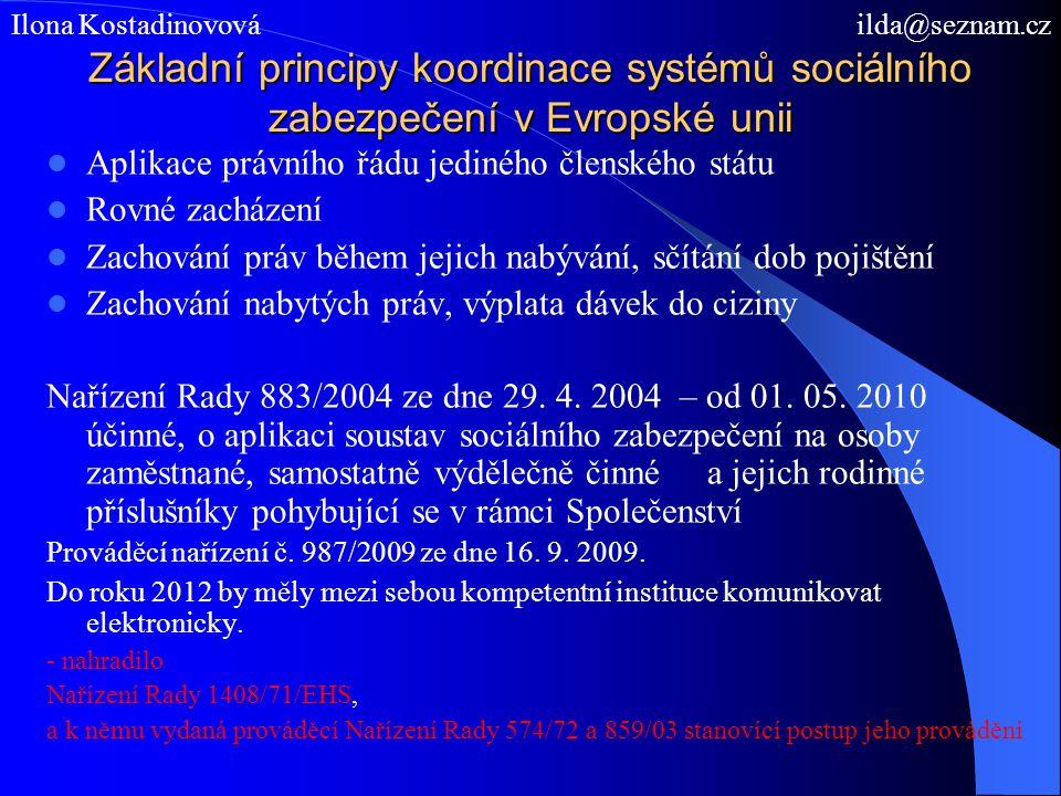 Základní principy koordinace systémů sociálního zabezpečení v Evropské unii Aplikace právního řádu jediného členského státu Rovné zacházení Zachování