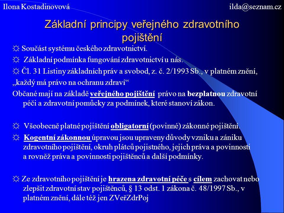 Základní principy veřejného zdravotního pojištění ☼ Součást systému českého zdravotnictví. ☼ Základní podmínka fungování zdravotnictví u nás. ☼ Čl. 31