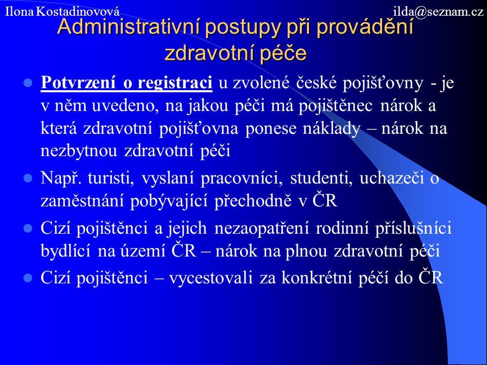 Administrativní postupy při provádění zdravotní péče Potvrzení o registraci u zvolené české pojišťovny - je v něm uvedeno, na jakou péči má pojištěnec nárok a která zdravotní pojišťovna ponese náklady – nárok na nezbytnou zdravotní péči Např.