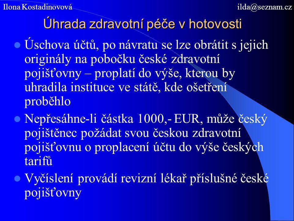 Úhrada zdravotní péče v hotovosti Úschova účtů, po návratu se lze obrátit s jejich originály na pobočku české zdravotní pojišťovny – proplatí do výše, kterou by uhradila instituce ve státě, kde ošetření proběhlo Nepřesáhne-li částka 1000,- EUR, může český pojištěnec požádat svou českou zdravotní pojišťovnu o proplacení účtu do výše českých tarifů Vyčíslení provádí revizní lékař příslušné české pojišťovny Ilona Kostadinovová ilda@seznam.cz