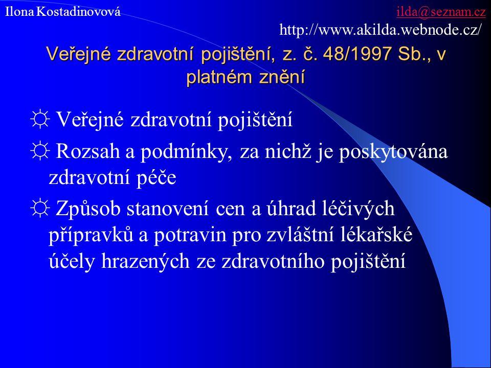 Veřejné zdravotní pojištění, z. č. 48/1997 Sb., v platném znění ☼ Veřejné zdravotní pojištění ☼ Rozsah a podmínky, za nichž je poskytována zdravotní p