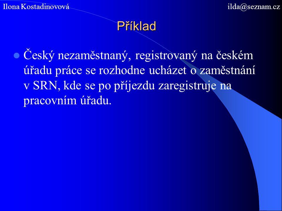 Příklad Český nezaměstnaný, registrovaný na českém úřadu práce se rozhodne ucházet o zaměstnání v SRN, kde se po příjezdu zaregistruje na pracovním úř