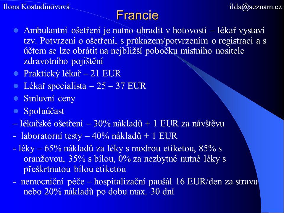 Francie Ambulantní ošetření je nutno uhradit v hotovosti – lékař vystaví tzv. Potvrzení o ošetření, s průkazem/potvrzením o registraci a s účtem se lz