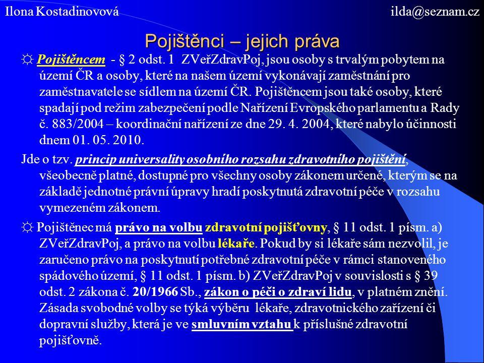 Pojištěnci – jejich práva ☼ Pojištěncem - § 2 odst. 1 ZVeřZdravPoj, jsou osoby s trvalým pobytem na území ČR a osoby, které na našem území vykonávají