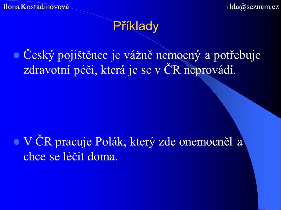 Příklady Český pojištěnec je vážně nemocný a potřebuje zdravotní péči, která je se v ČR neprovádí. V ČR pracuje Polák, který zde onemocněl a chce se l