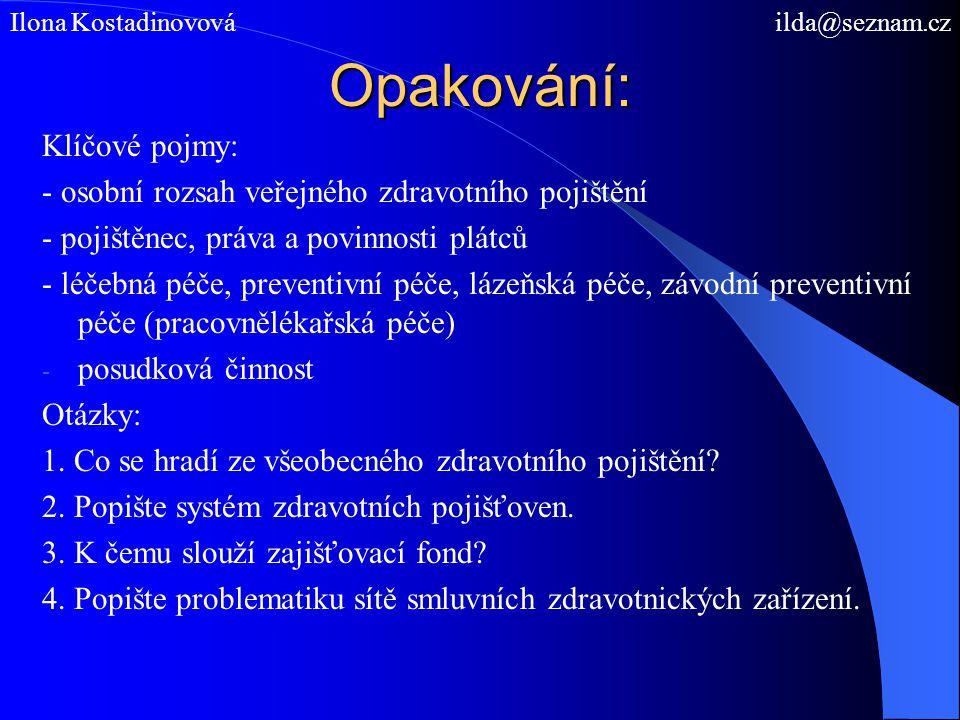 Opakování: Klíčové pojmy: - osobní rozsah veřejného zdravotního pojištění - pojištěnec, práva a povinnosti plátců - léčebná péče, preventivní péče, lá