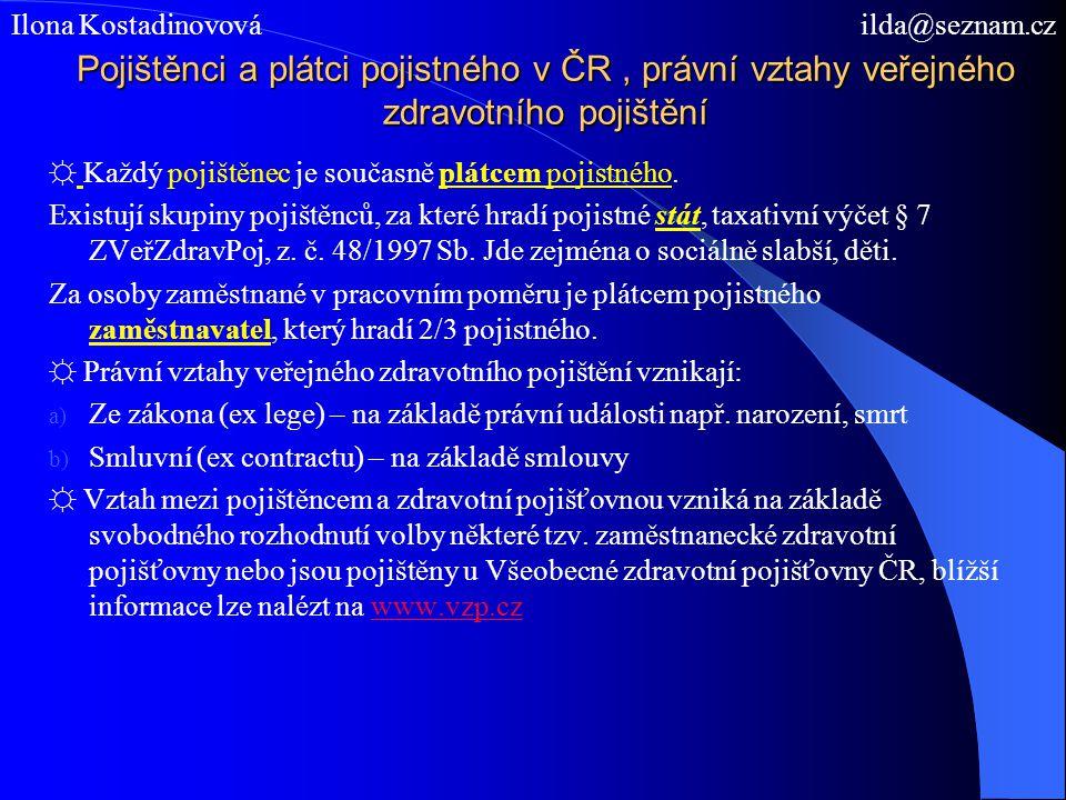Pojištěnci a plátci pojistného v ČR, právní vztahy veřejného zdravotního pojištění ☼ Každý pojištěnec je současně plátcem pojistného. Existují skupiny