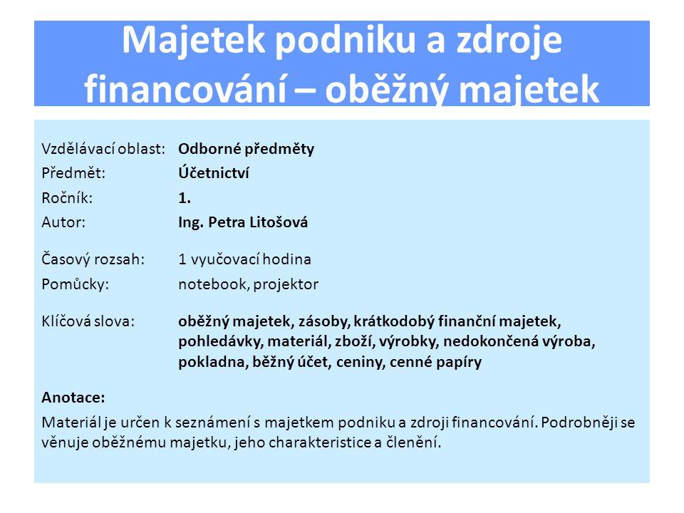 Majetek podniku a zdroje financování – oběžný majetek Vzdělávací oblast:Odborné předměty Předmět:Účetnictví Ročník:1.
