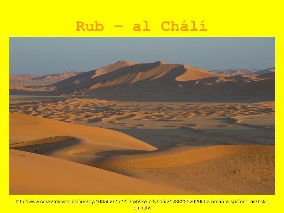 Rub – al Chálí http://www.ceskatelevize.cz/porady/10356261714-arabska-odysea/212382552020003-oman-a-spojene-arabske- emiraty/