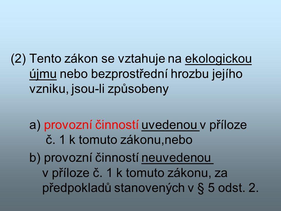 (2) Tento zákon se vztahuje na ekologickou újmu nebo bezprostřední hrozbu jejího vzniku, jsou-li způsobeny a) provozní činností uvedenou v příloze č.