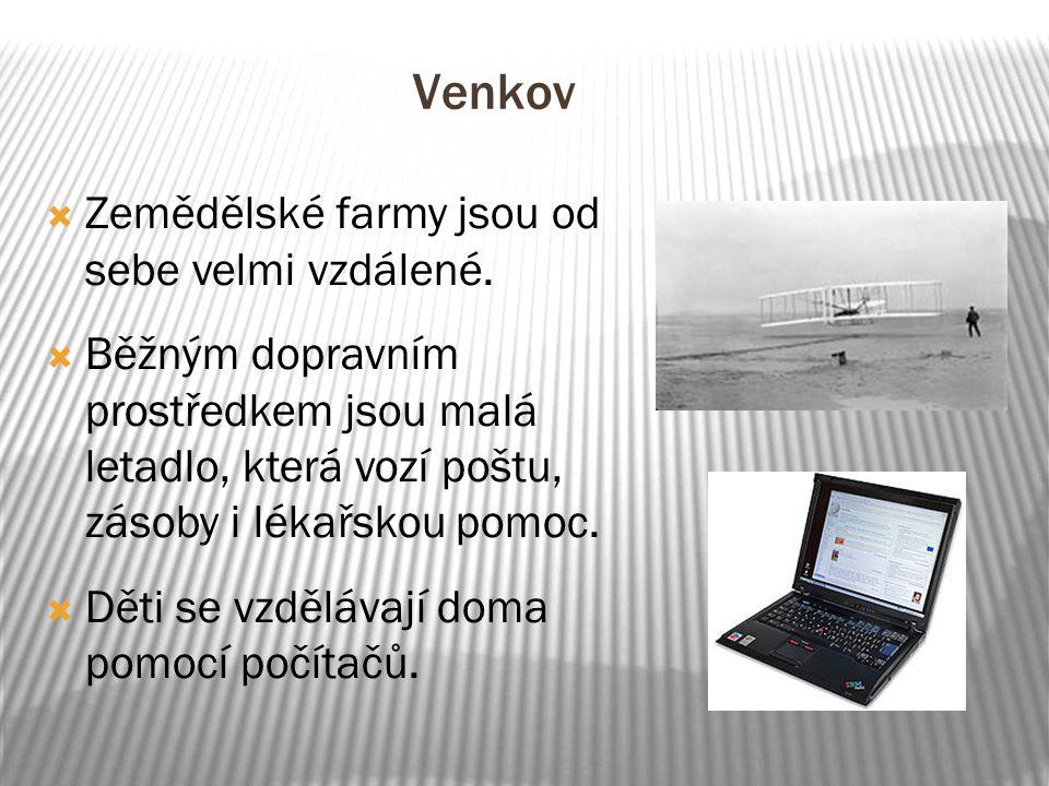 Venkov  Zemědělské farmy jsou od sebe velmi vzdálené.  Běžným dopravním prostředkem jsou malá letadlo, která vozí poštu, zásoby i lékařskou pomoc. 