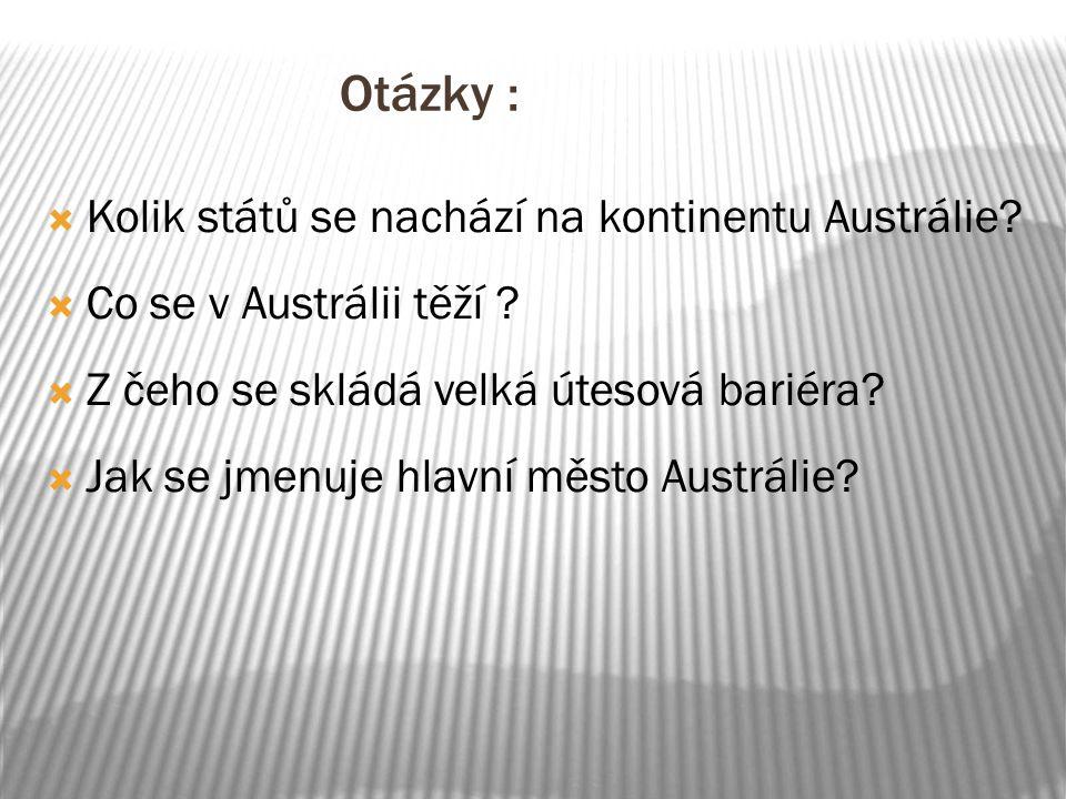 Otázky :  Kolik států se nachází na kontinentu Austrálie?  Co se v Austrálii těží ?  Z čeho se skládá velká útesová bariéra?  Jak se jmenuje hlavn