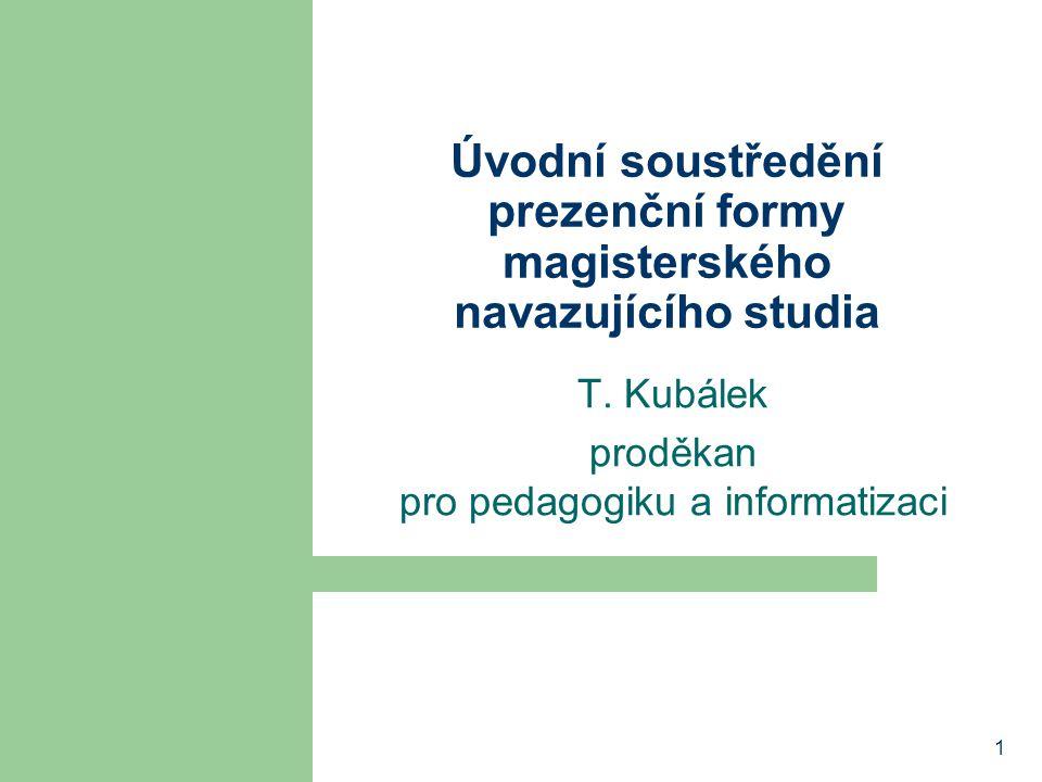 1 Úvodní soustředění prezenční formy magisterského navazujícího studia T. Kubálek proděkan pro pedagogiku a informatizaci