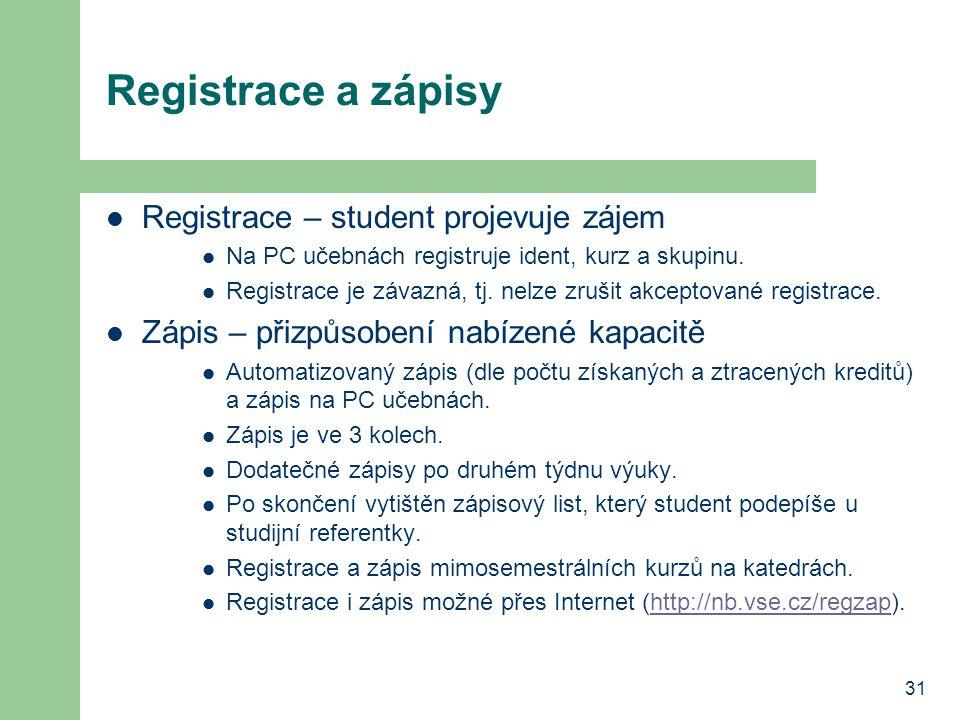 31 Registrace a zápisy Registrace – student projevuje zájem Na PC učebnách registruje ident, kurz a skupinu. Registrace je závazná, tj. nelze zrušit a