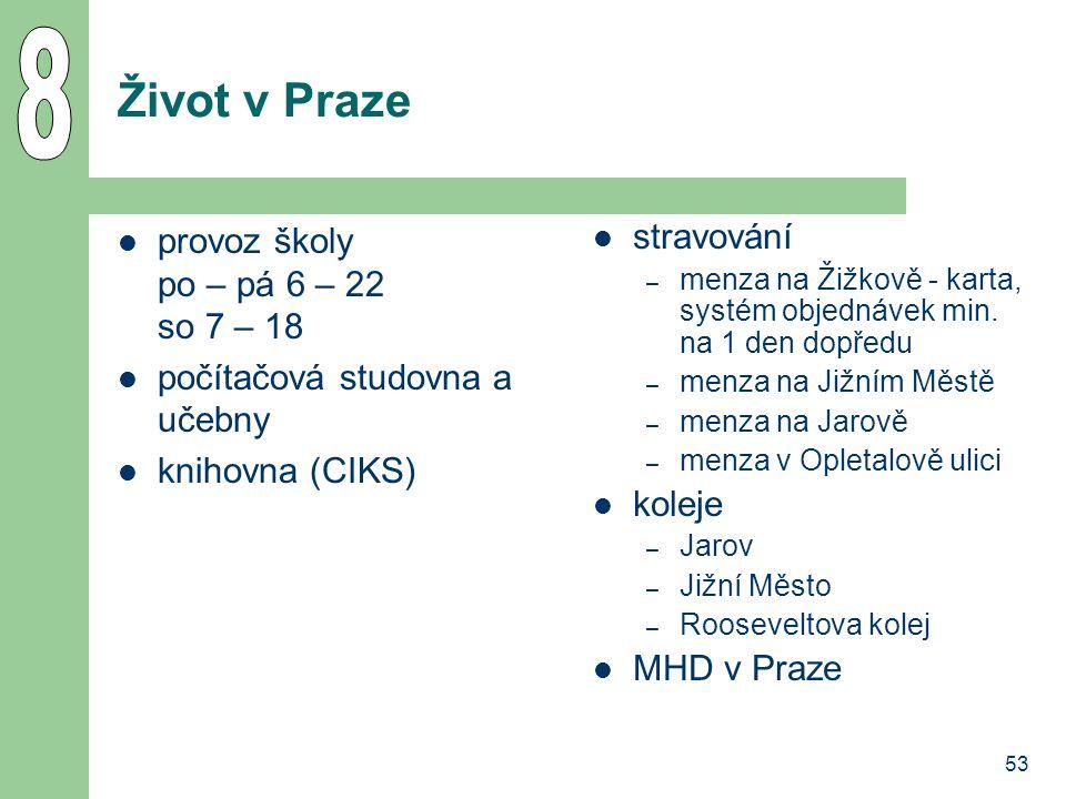 53 Život v Praze provoz školy po – pá 6 – 22 so 7 – 18 počítačová studovna a učebny knihovna (CIKS) stravování – menza na Žižkově - karta, systém obje